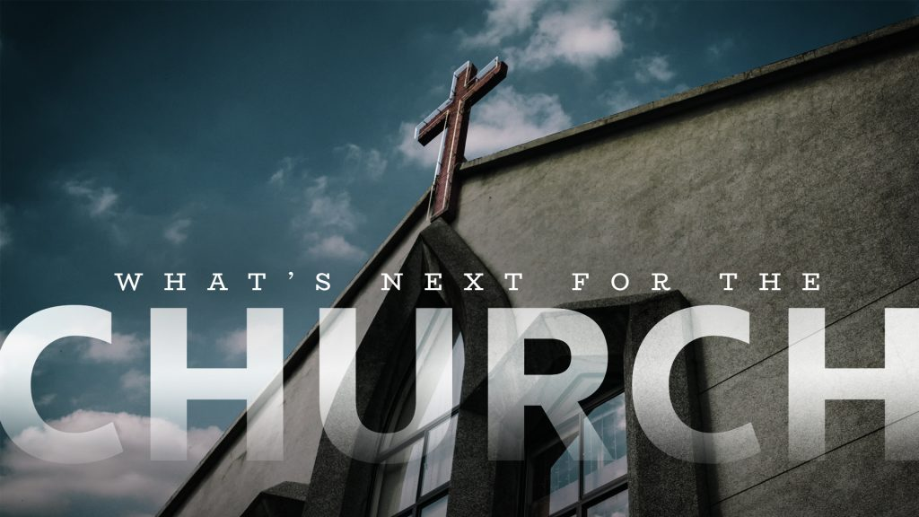 What's Next For The Church