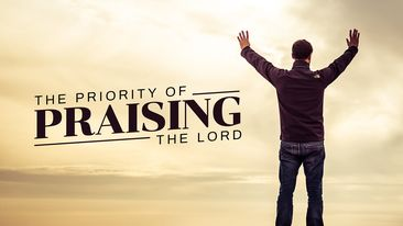 The Priority of Praising The Lord