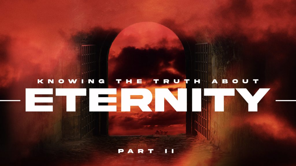Knowing The Truth About Eternity: Part II (July 18, 2021)
