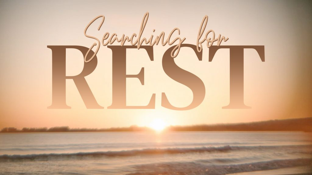 Searching For Rest (July 11, 2021)